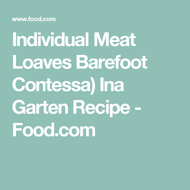Individual Meat Loaves Barefoot Contessa) Ina Garten Recipe - Food.com