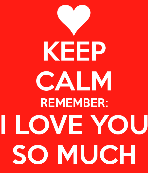 I Love You So Much Quotes For Him Pinterest : Keep calm remeber: I love you so much