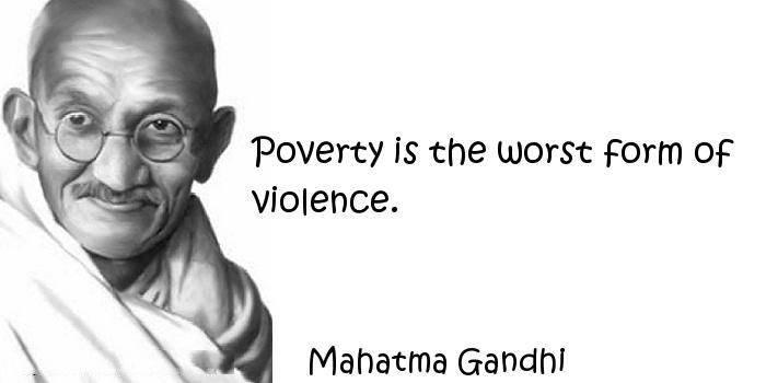 Poverty Is The Worst Form Of Violence Mahatma Gandhi Violence