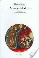 Acerca del alma / Tertuliano ; edición de J. Javier Ramos Pasalodos - Madrid : Akal, D.L. 2001