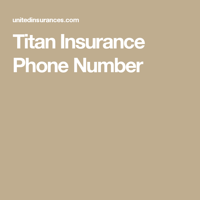Titan Insurance Phone Number Insurance Insurancecompany