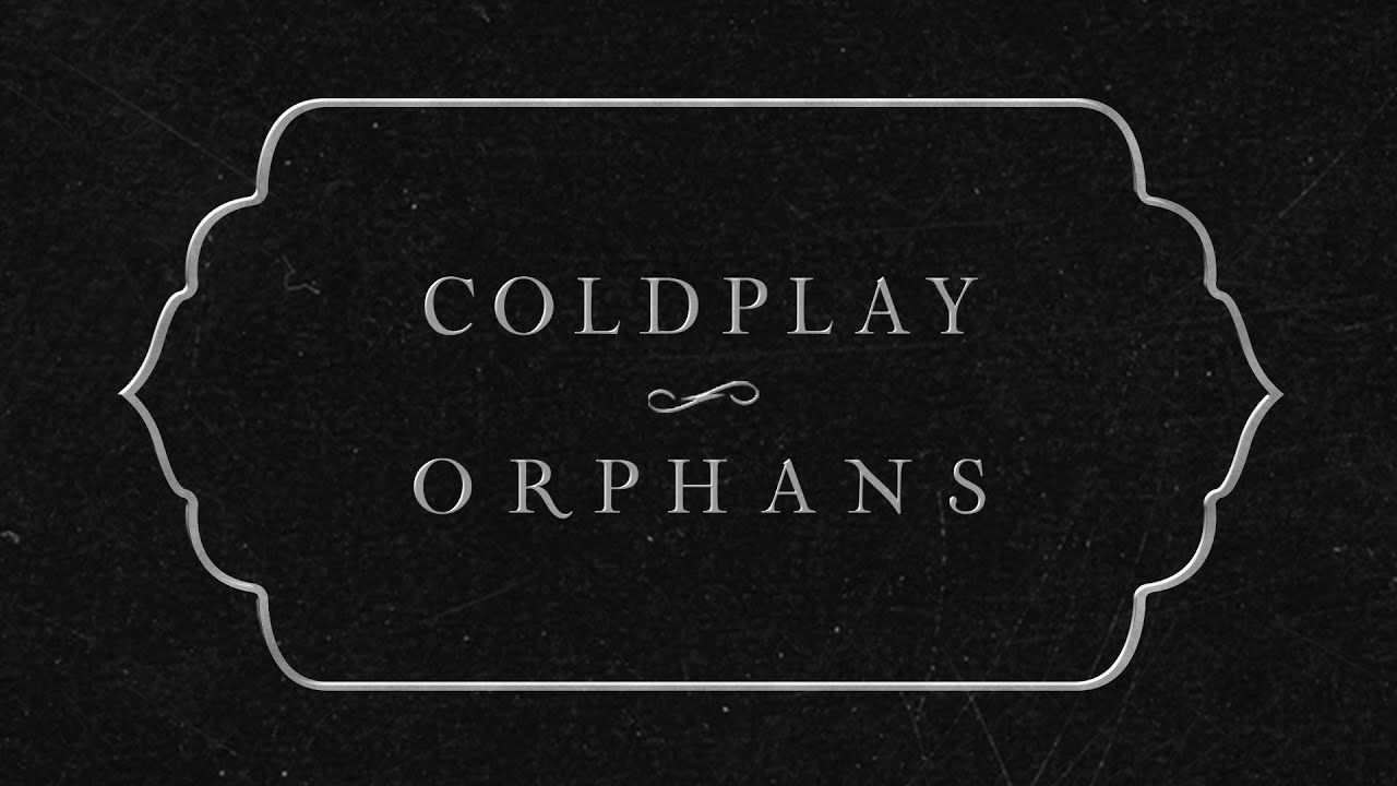 Coldplay Orphans Official Lyric Video Youtube In 2020 Coldplay Coldplay Songs Broken Lyrics