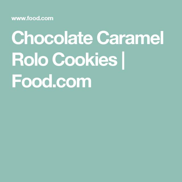 Chocolate Caramel Rolo Cookies | Food.com