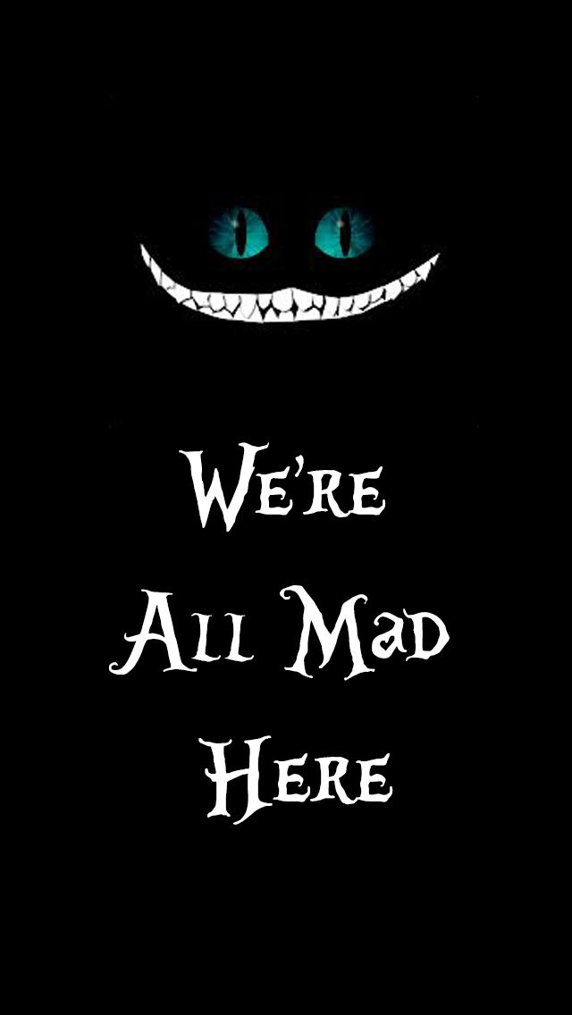 Alice in Wonderland. My favorite quote! It certainly