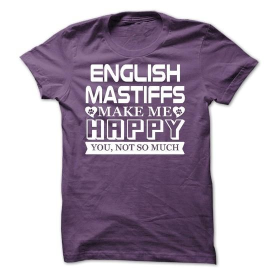 English Mastiffs make me Happy, You not so much  Limited Edition T-Shirts T-Shirts, Hoodies ==►► Click Shopping NOW!