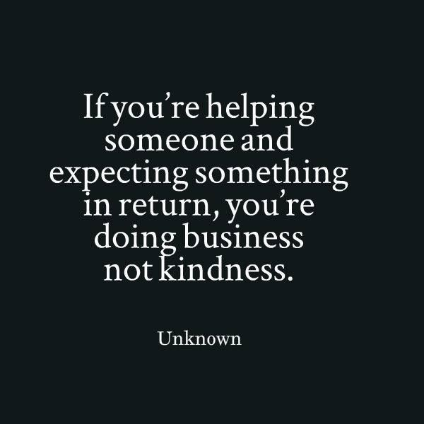 if you re helping someone expecting something in return you re