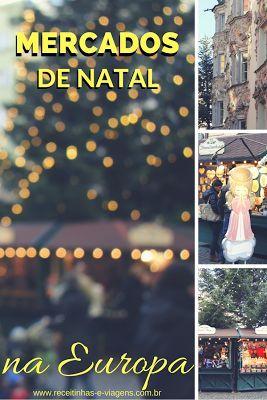 Mercados de Natal na Europa: viagem apaixonante!   ... Receitinhas e Viagens ...