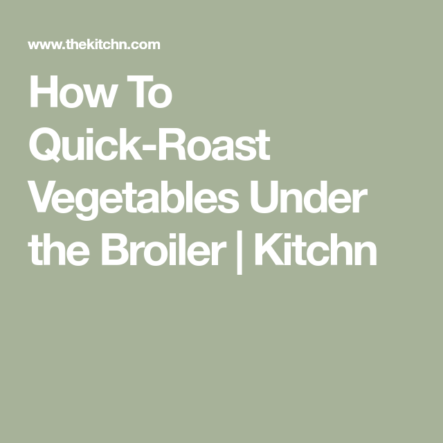 Photo of How To Quick-Roast Vegetables Under the Broiler