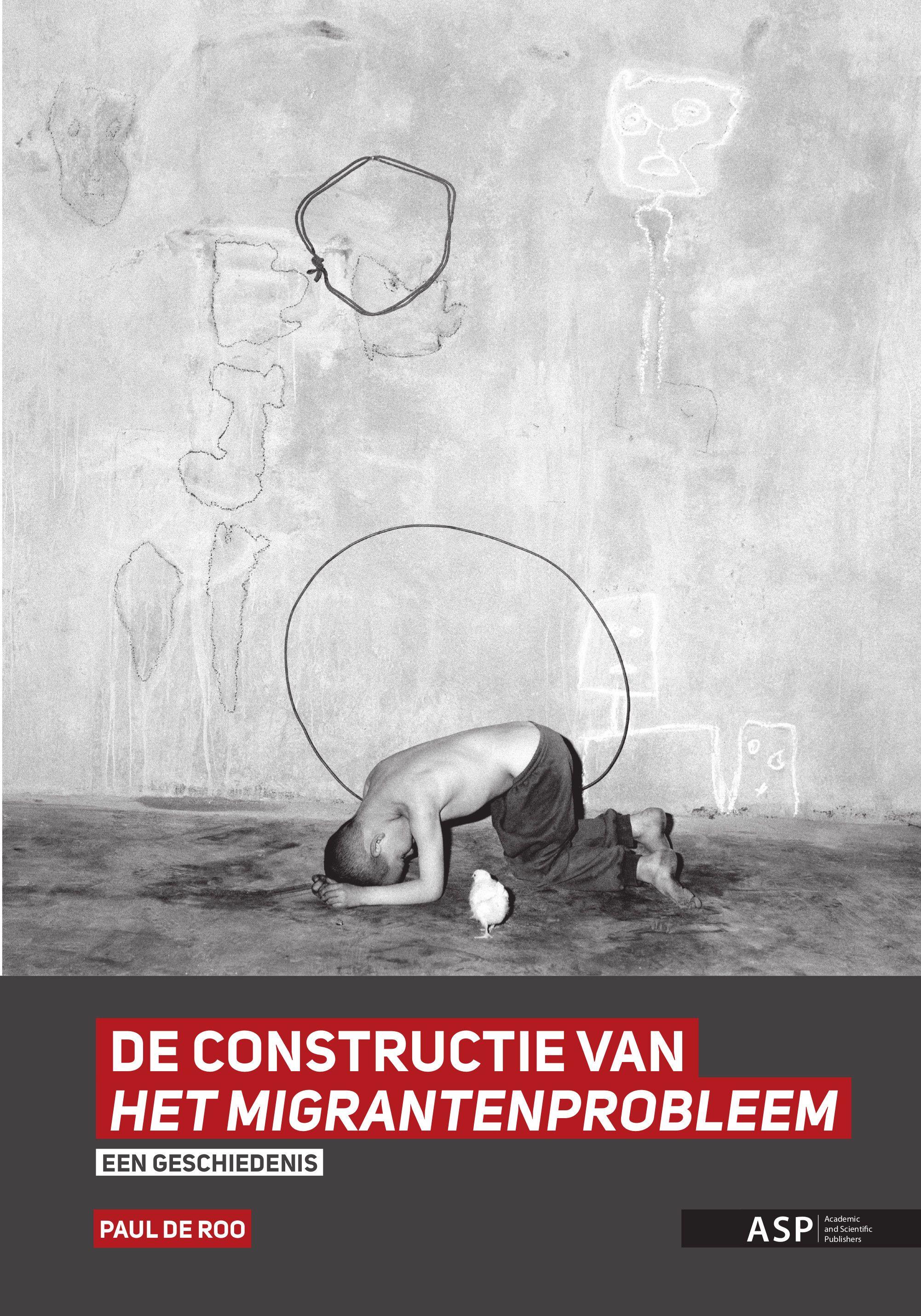 DE CONSTRUCTIE VAN HET MIGRANTENPROBLEEM : een geschiedenis