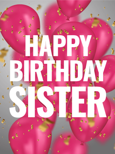 pink birthday balloon card for sister your sisters birthday is here again a wonderful opportunity to reach out in a special way