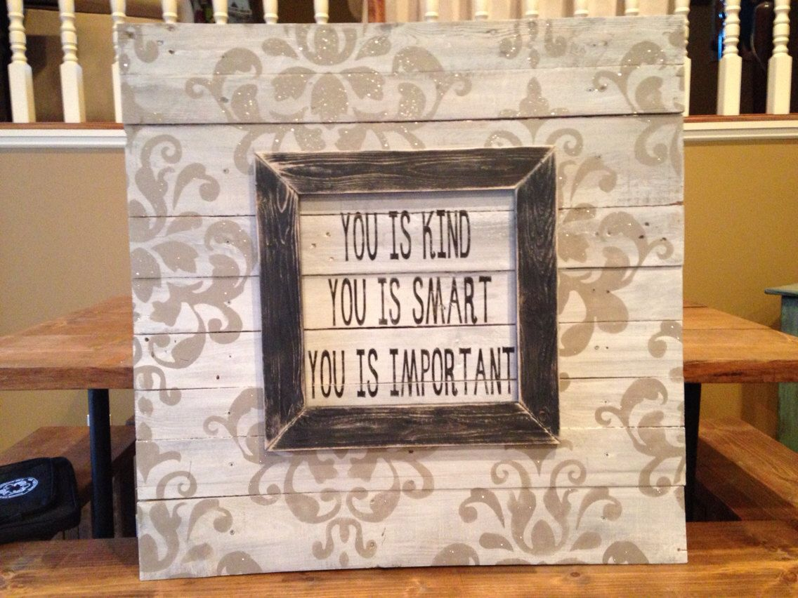 You is Kind. You is Smart. You is Important  24w x 24h by KTKustomKreations on Etsy https://www.etsy.com/listing/202235057/you-is-kind-you-is-smart-you-is