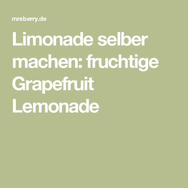 Limonade selber machen: fruchtige Grapefruit Lemonade