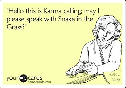 Karma Calling For The Snake In The Grass Keep In Mind Pinterest