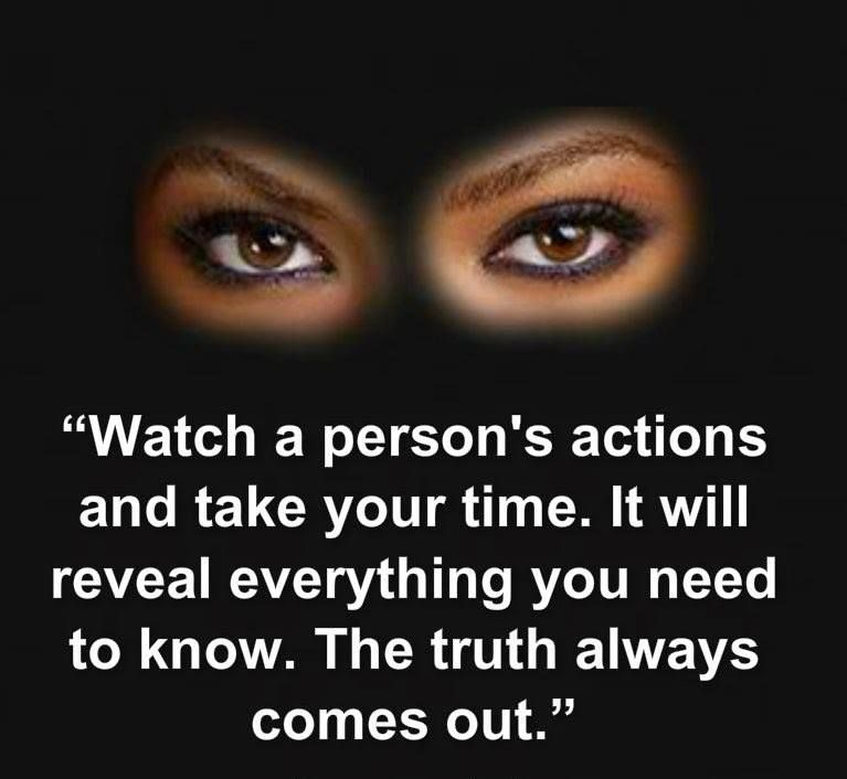 A person's actions will reveal all you need to know. The ...