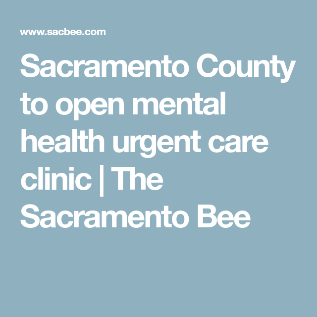 Sacramento County To Open Mental Health Urgent Care Clinic The