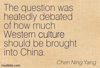The question was heatedly debated of how much Western culture should be brought into China. Chen Ning Yang