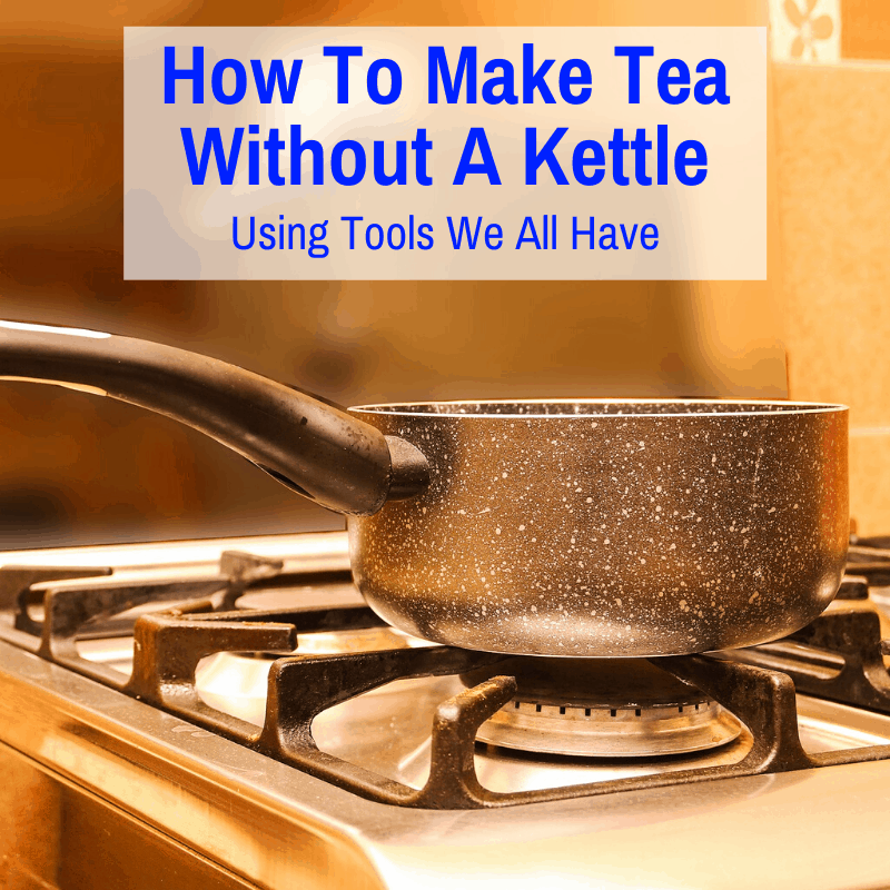 Photo of How To Make Tea Without A Kettle (Using Tools We All Have)
