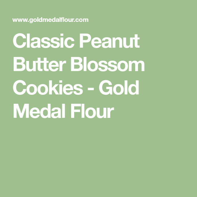 Classic Peanut Butter Blossom Cookies - Gold Medal Flour
