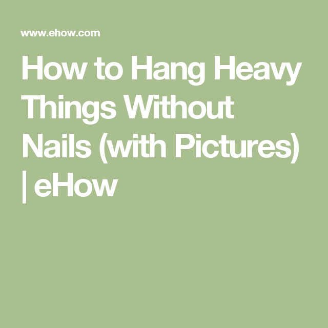 How To Hang Heavy Things Without Nails