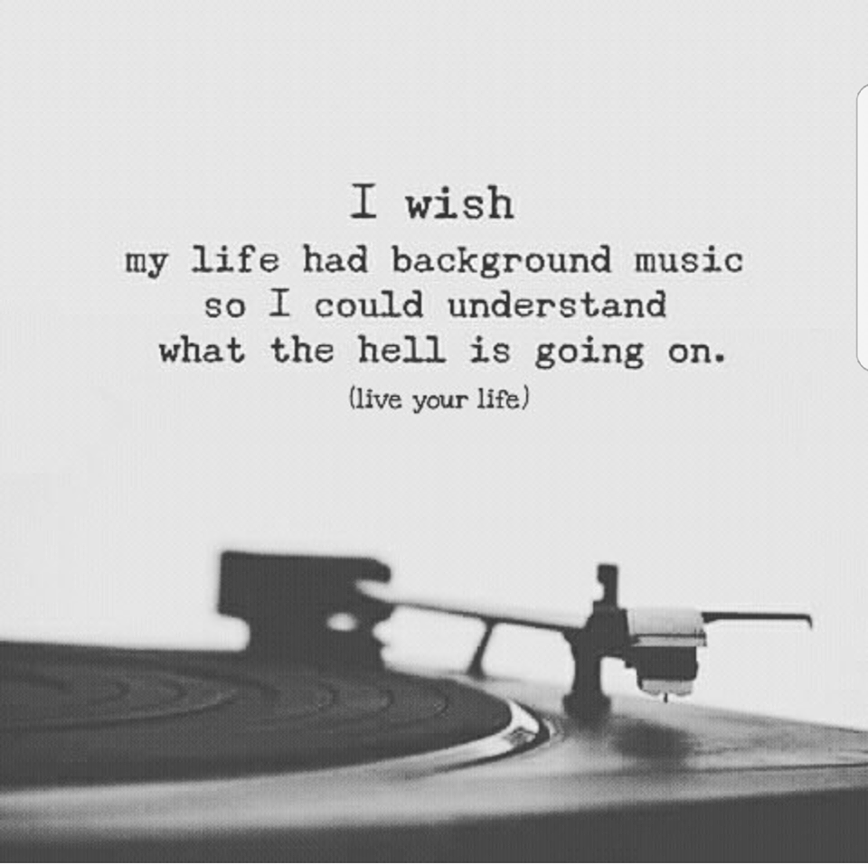 If only life had background music!  Quotations, Quotes to live by