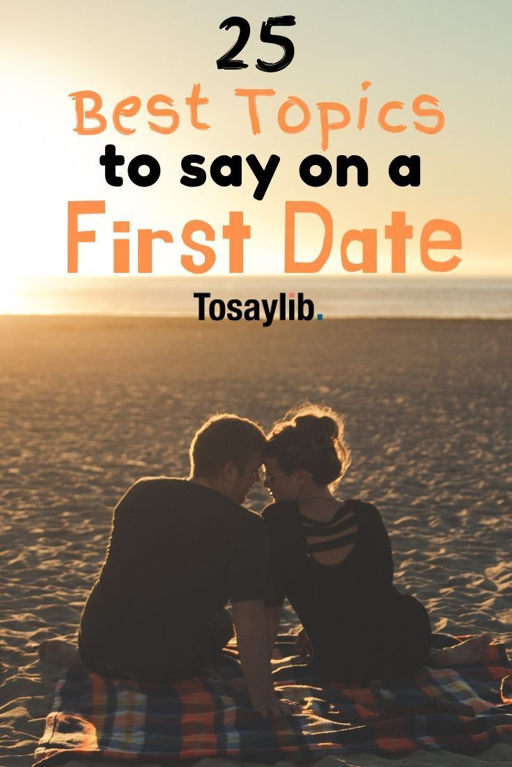 25 best topics to say on a first date Knowing what to say