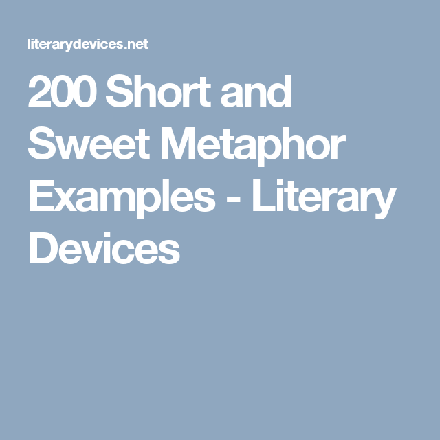 200 Short And Sweet Metaphor Examples Literary Devices Dramatic