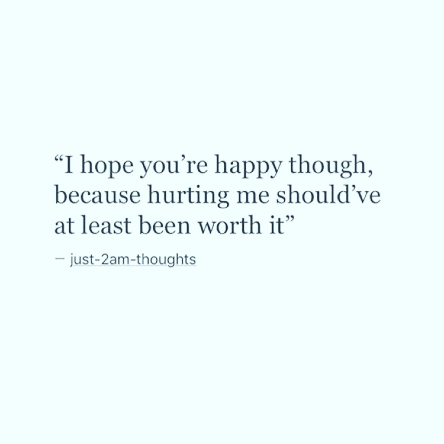 Hope Is Was Worth It Maybe Truth Would Be Helpful Next Time At The End Of The Day She Won T Be Worth It Quotes Relationships Worth Quotes Keep Going Quotes
