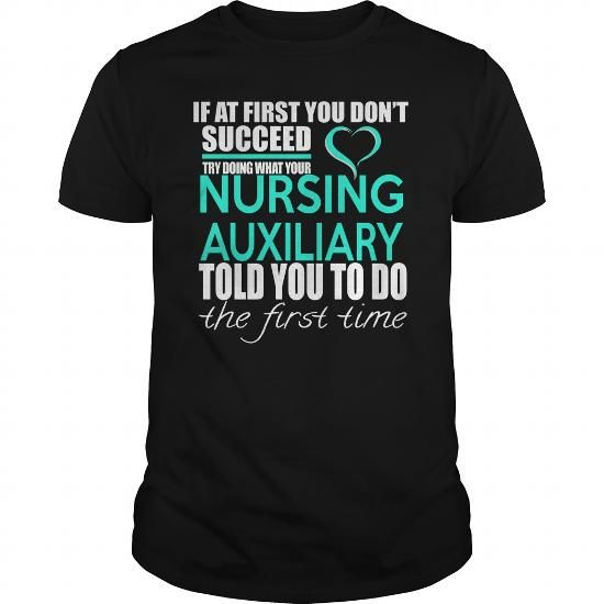 NURSING AUXILIARY TRY DOING WHAT YOUR TOLD YOU TO DO THE FIRST TIME T Shirts, Hoodies. Check Price ==► https://www.sunfrog.com/LifeStyle/NURSING-AUXILIARY--IF-YOU-Black-Guys.html?41382