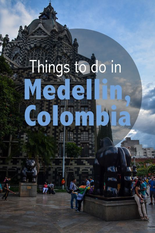 The Quick and Dirty Guide to Visiting Medellin, Co