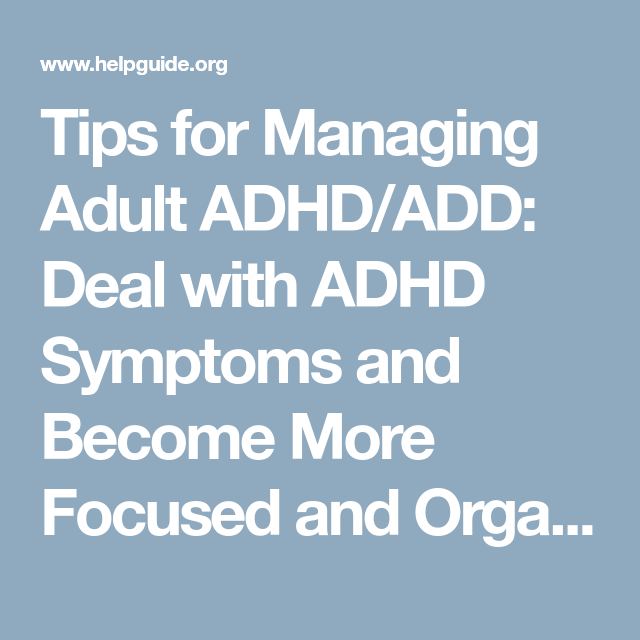 Learning Disabilities And Disorders Helpguide Org >> Tips For Managing Adult Adhd Add Deal With Adhd Symptoms And Become