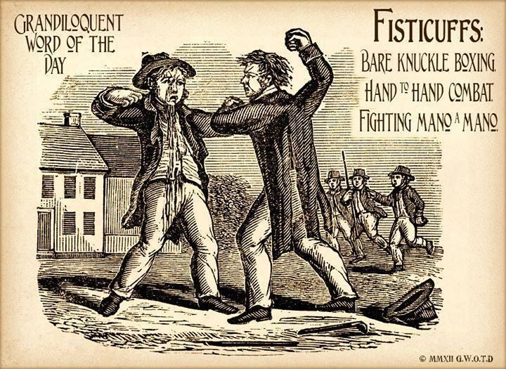 Grandiloquent Word Of The Day Fisticuffs Fist Ee Kuffs Noun The Sport Or Practice Of Fighting With The Fists Bare K Word Of The Day Uncommon Words Words