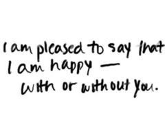 I Am Pleased To Say That I Am Happy With Or Without You Quotes