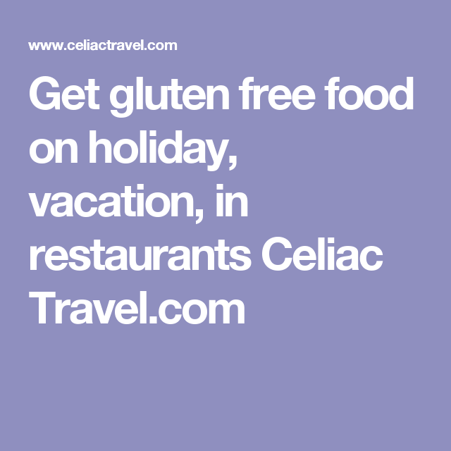 Get gluten free food on holiday, vacation, in restaurants Celiac Travel.com