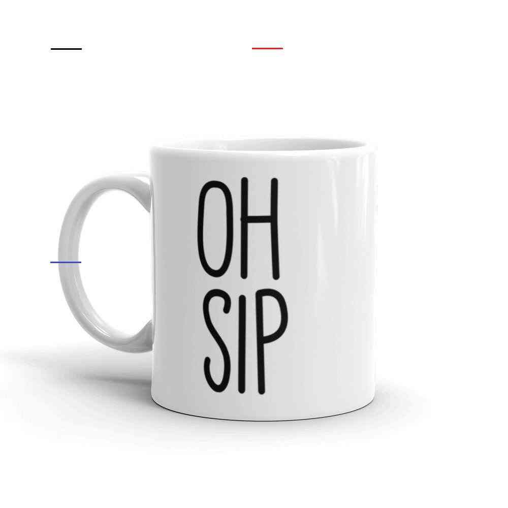 Oh Sip Coffee Mug Funny Wine Cup Gift For Best Friend Tea Cup Etsy Funnycoffeemugs Details Mugs Are Made To Order Choose From 11oz Or 15oz Ceramic In 2020