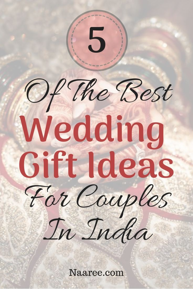 5 Of The Best Wedding Gift Ideas For Couples In India Best Wedding Gifts Wedding Gifts India Couple Gifts