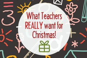 What teachers REALLY want for Christmas (by a TEACHER!)