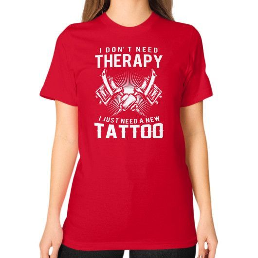I DONT NEED THERAPY TATTO Unisex T-Shirt (on woman)