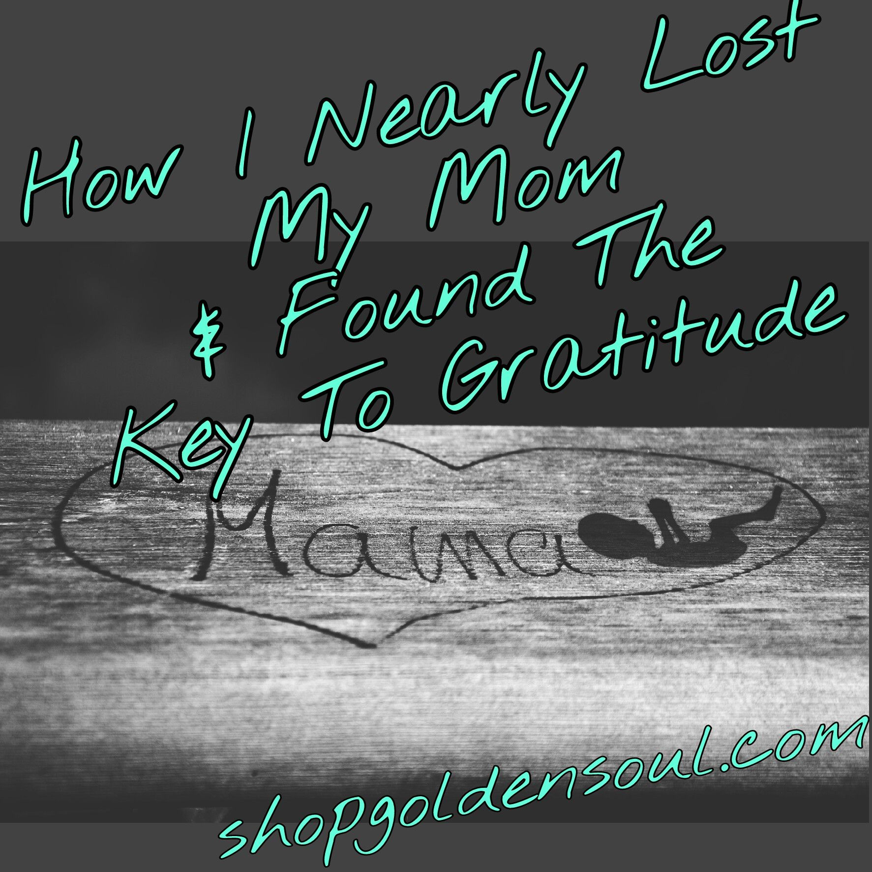 How I Nearly Lost My Mom & Found The Key To Gratitude