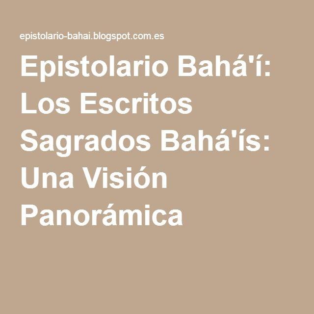 Epistolario Bahá'í: Los Escritos Sagrados Bahá'ís: Una Visión Panorámica