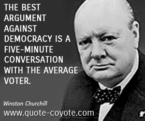Winston Churchill The Best Argument Against Democracy Is