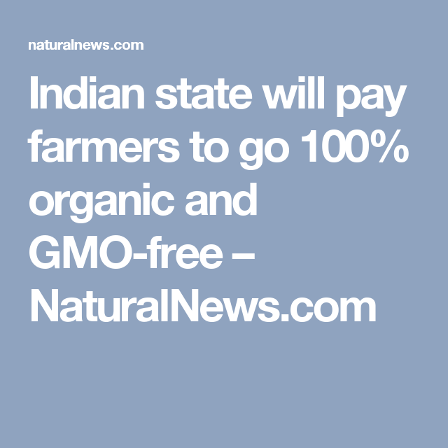 Indian state will pay farmers to go 100% organic and GMO-free – NaturalNews.com