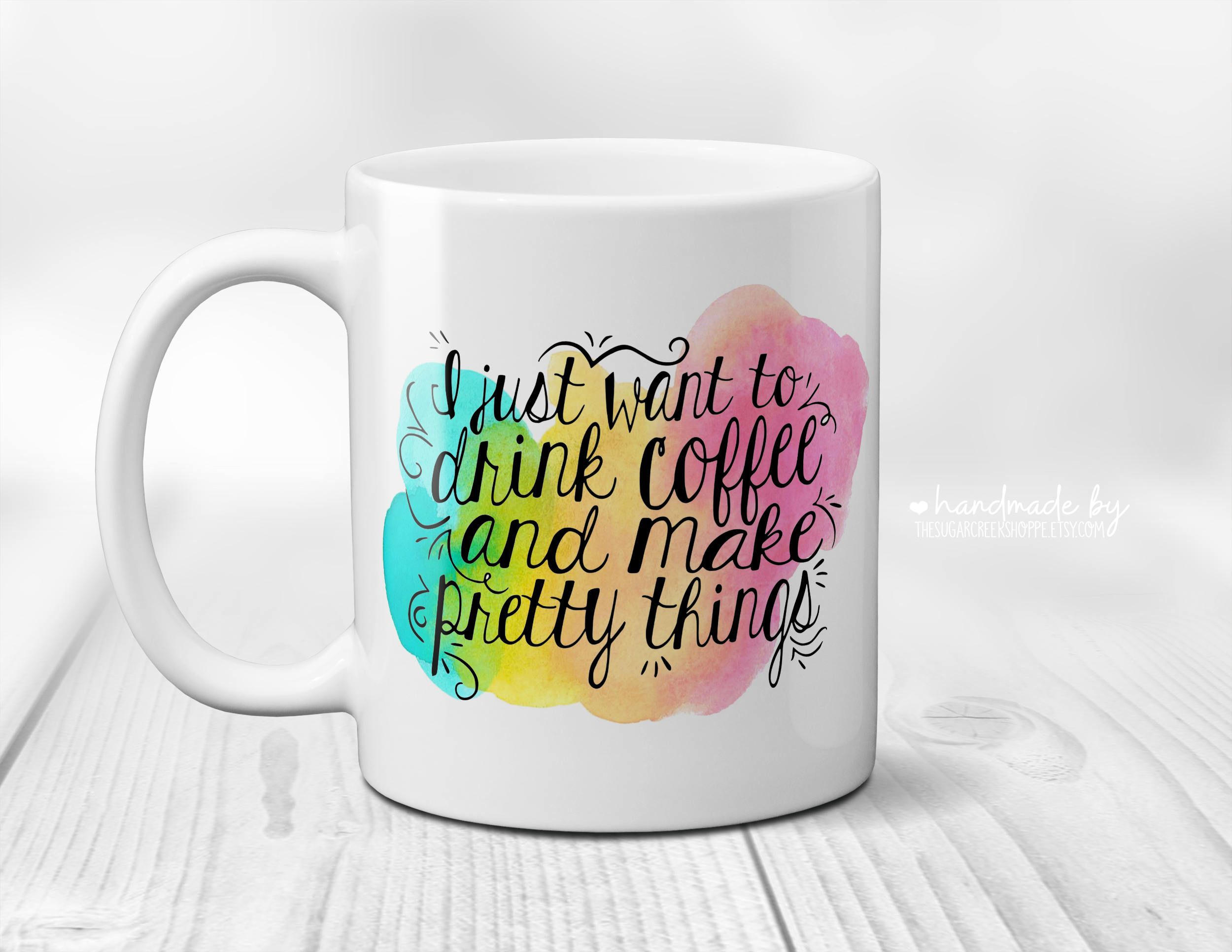 Drink coffee make pretty things printed mug watercolor printed mug mug with saying - Cool coffee cups that make a visual difference ...