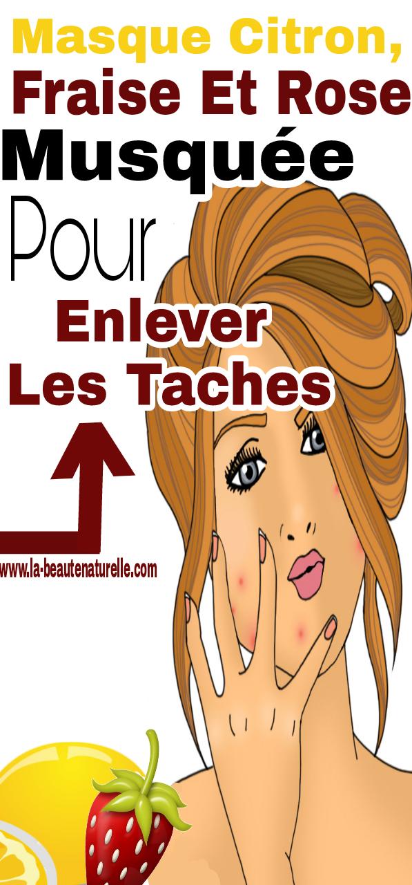 Masque Citron Fraise Et Rose Musquee Pour Enlever Les Taches Masque Masque Visage Tache