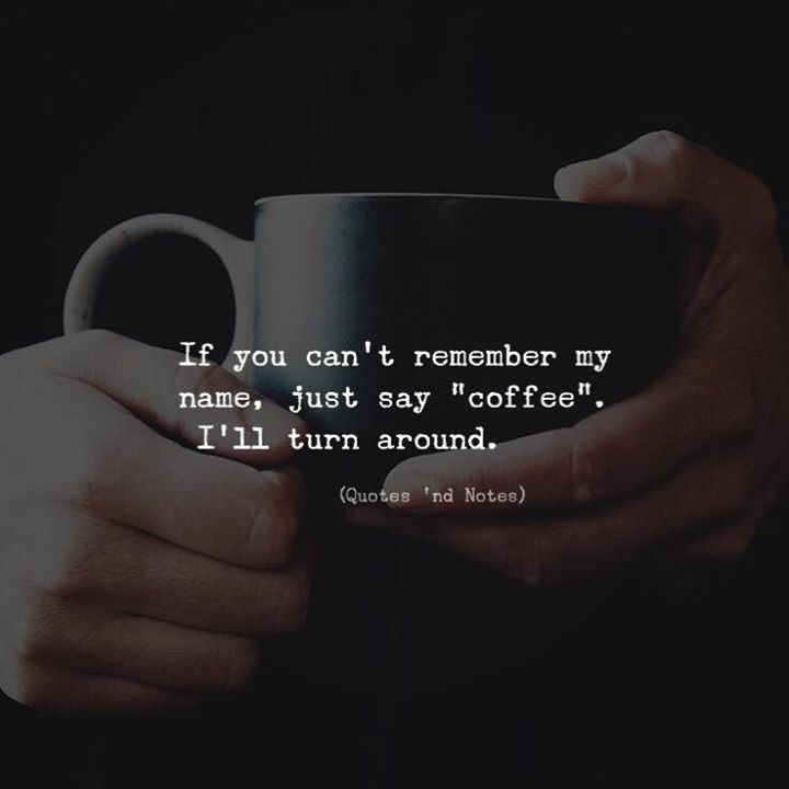 If You Cant Remember My Name Just Say Coffee.. Ill Turn Around. Via  (http://ift.tt/2BIUdaa)