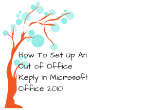 How To Set Up An Out Of Office Reply In Microsoft Outlook 2010 Microsoft Outlook Out Of Office Reply Microsoft