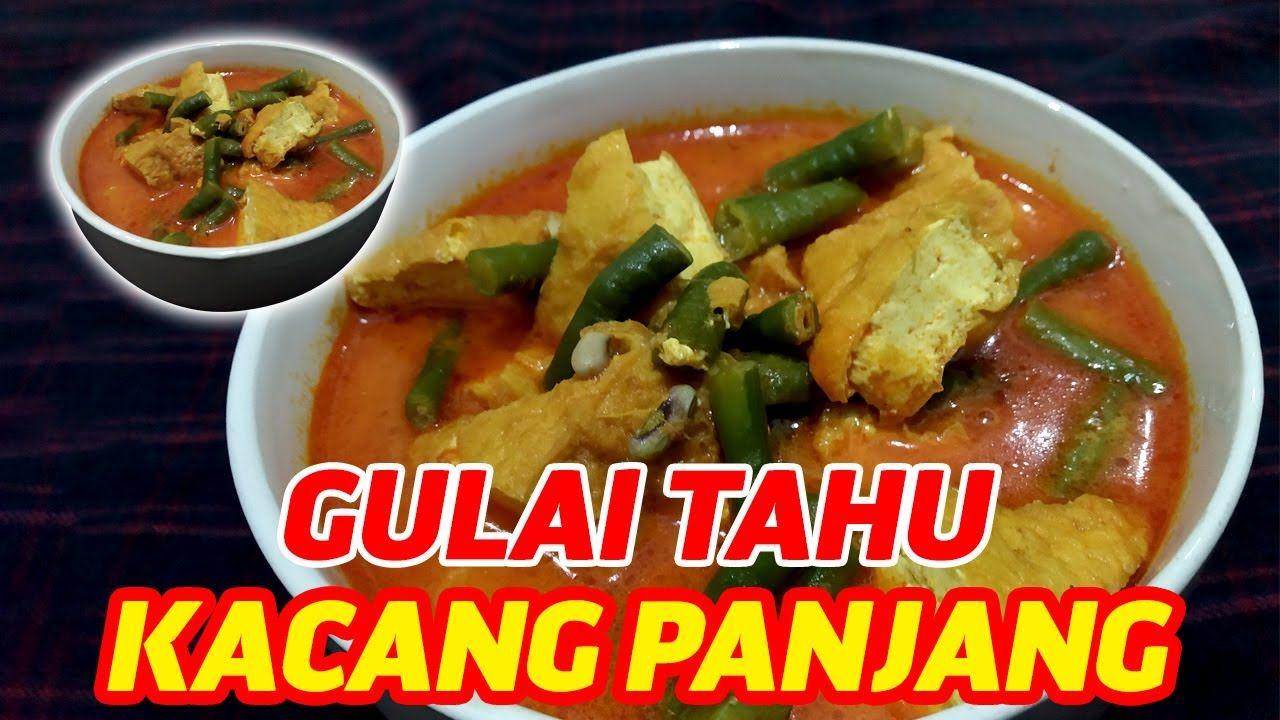 Resep Gulai Tahu Kacang Panjang Enak Dan Mudah Kacang Gulai Masakan Indonesia