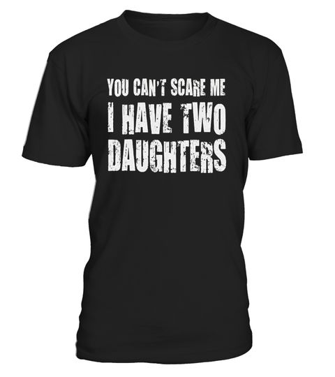Vitome You Cant Scare me i Have Three Daughters Shirt Gift for dad T-Shirt for Men Women