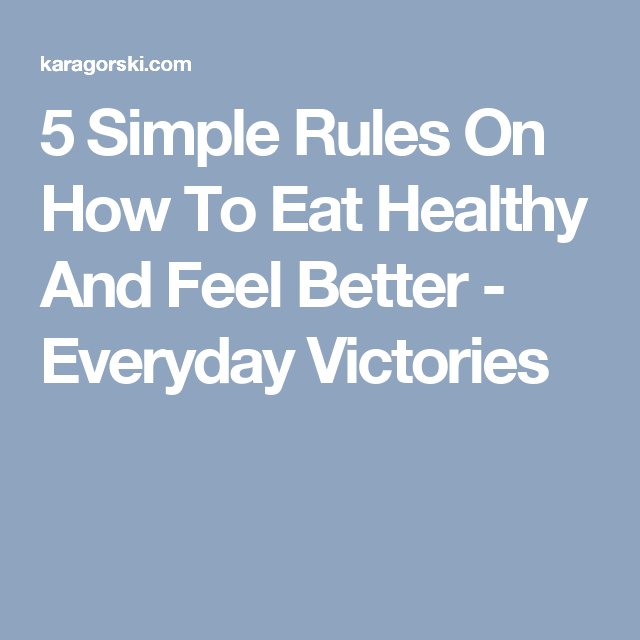 5 Simple Rules On How To Eat Healthy And Feel Better - Everyday Victories