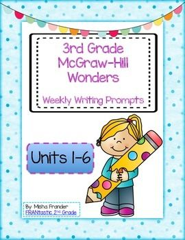 McGraw-Hill Wonders Reading  3rd Grade Writing Prompts for Units 1-6 Bundled Each writing assignment is labeled with Unit # and Week #