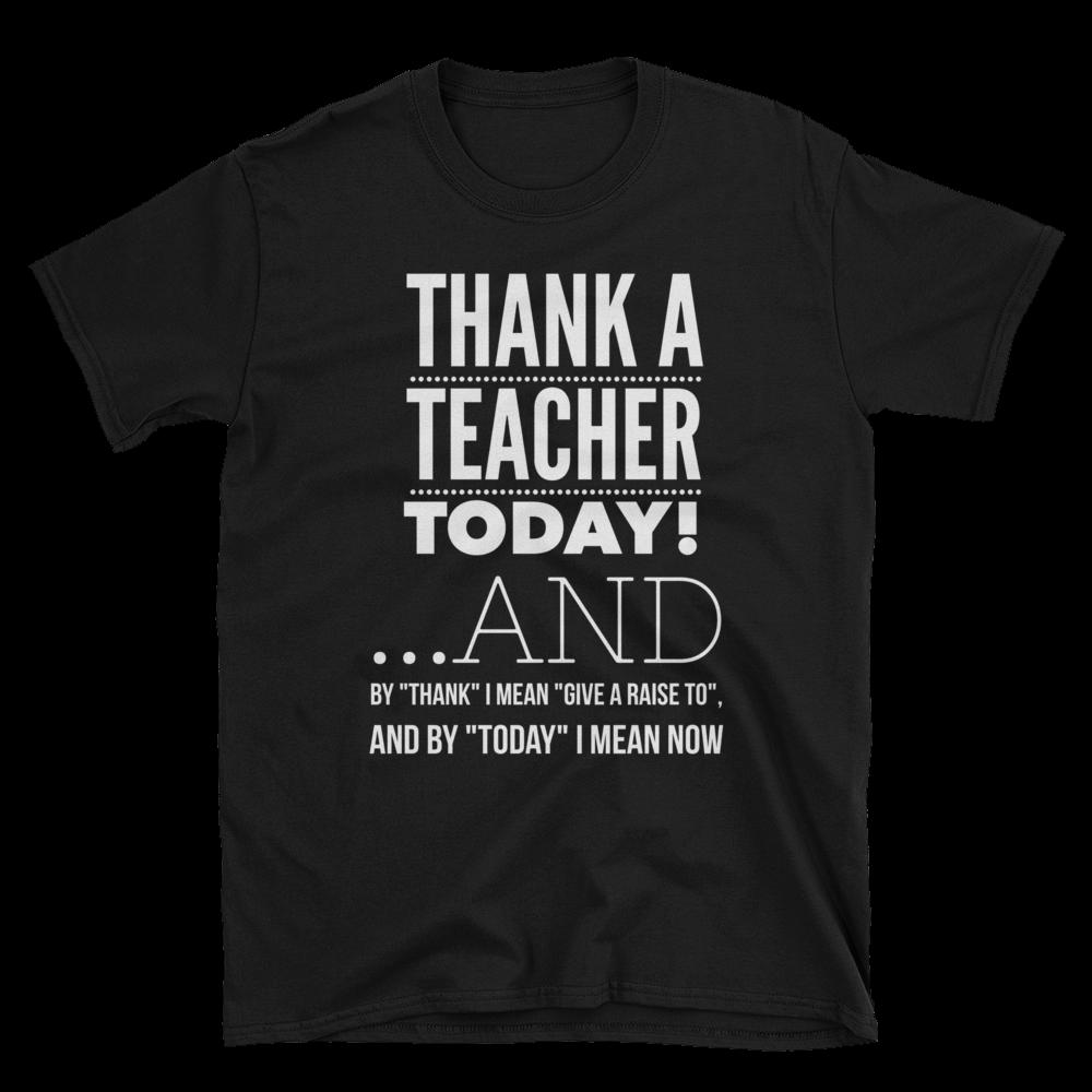 Nineteen Eight Tees: Funny Thank A Teacher Today Unisex T-Shirt